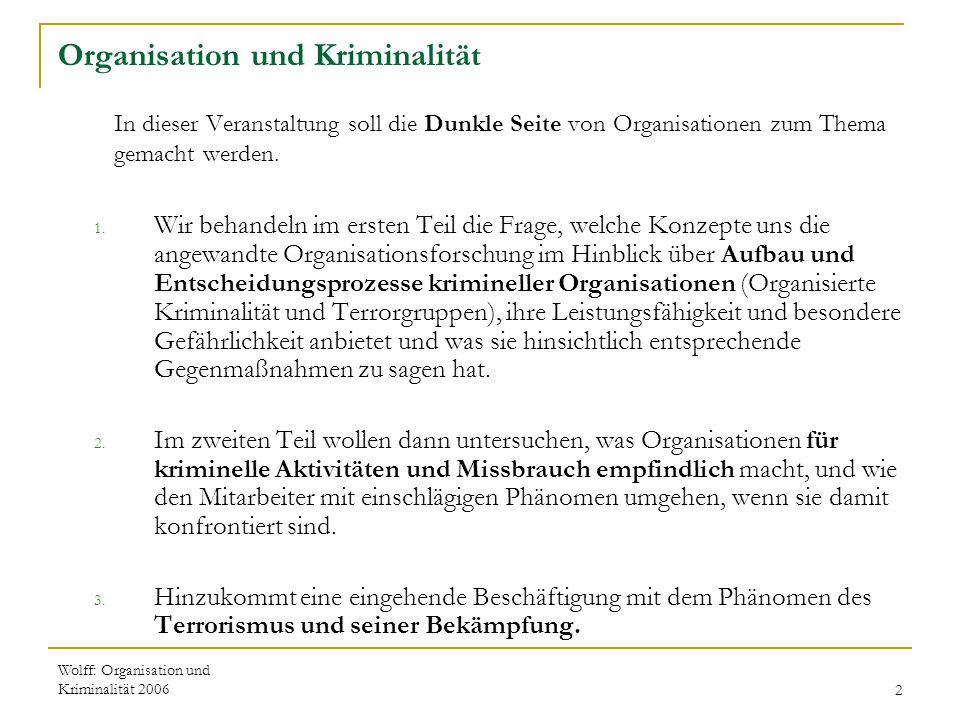 Wolff: Organisation und Kriminalität 20062 Organisation und Kriminalität In dieser Veranstaltung soll die Dunkle Seite von Organisationen zum Thema ge