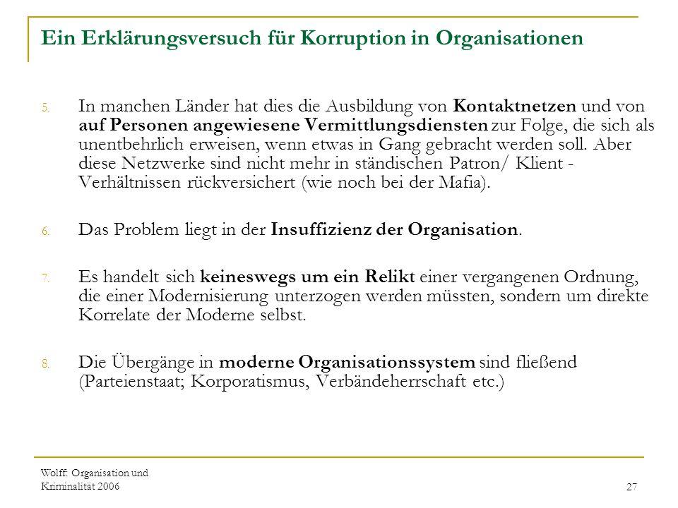Wolff: Organisation und Kriminalität 200627 Ein Erklärungsversuch für Korruption in Organisationen 5. In manchen Länder hat dies die Ausbildung von Ko