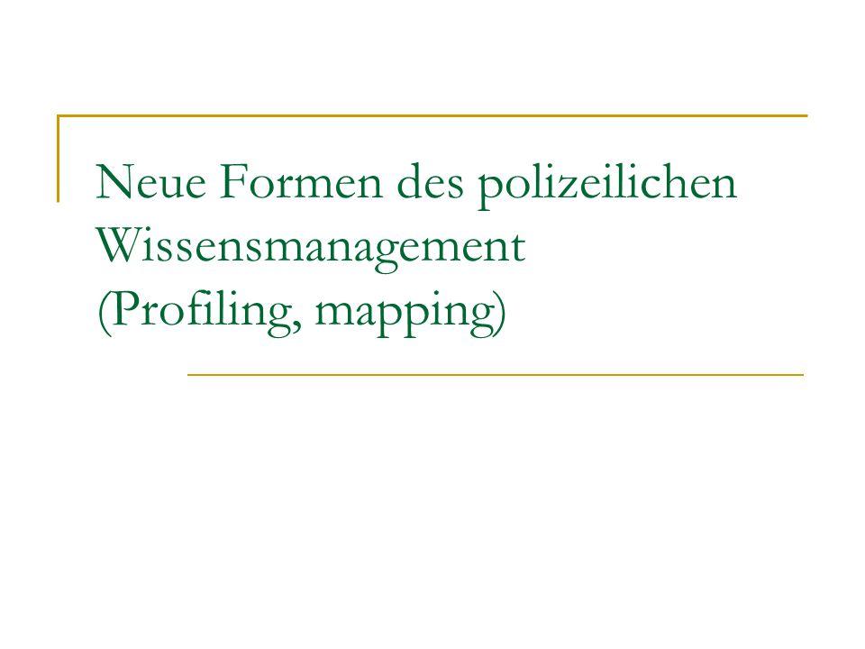 Neue Formen des polizeilichen Wissensmanagement (Profiling, mapping)
