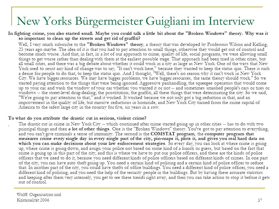 Wolff: Organisation und Kriminalität 200637 New Yorks Bürgermeister Guigliani im Interview In fighting crime, you also started small. Maybe you could