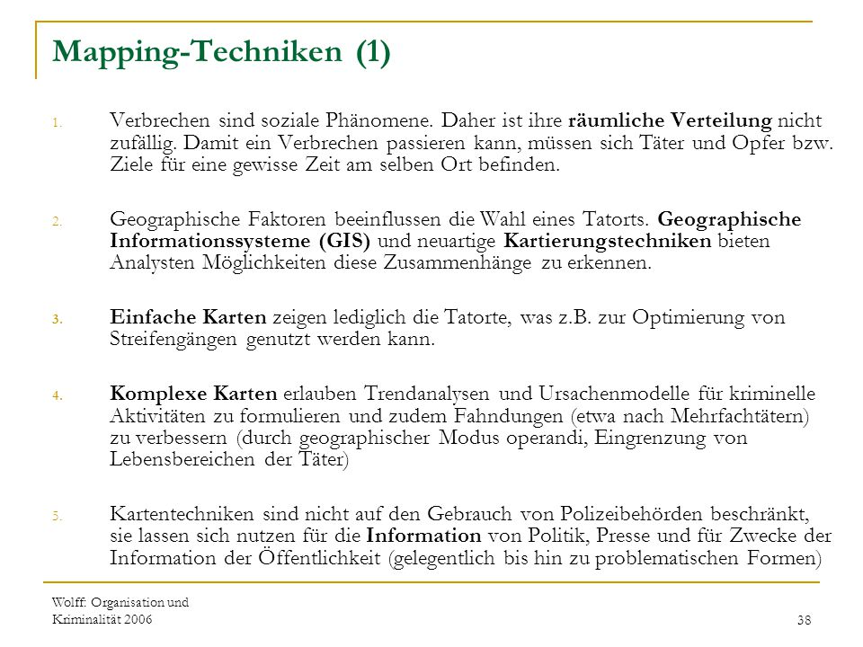 Wolff: Organisation und Kriminalität 200638 Mapping-Techniken (1) 1. Verbrechen sind soziale Phänomene. Daher ist ihre räumliche Verteilung nicht zufä