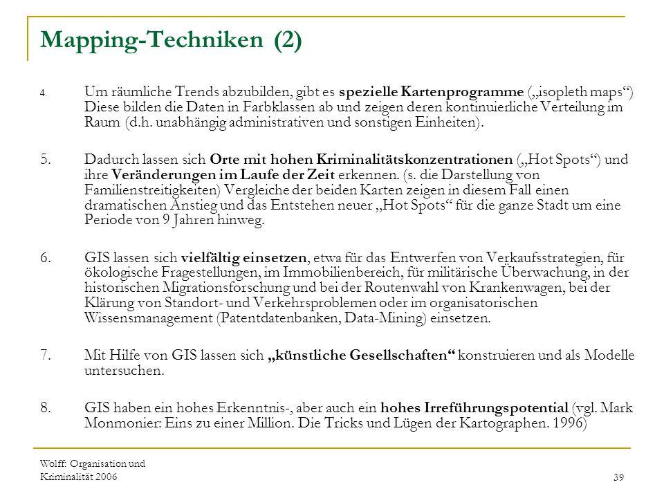 """Wolff: Organisation und Kriminalität 200639 Mapping-Techniken (2) 4. Um räumliche Trends abzubilden, gibt es spezielle Kartenprogramme (""""isopleth maps"""