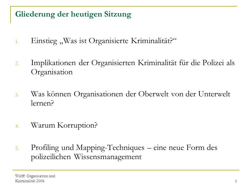 """Wolff: Organisation und Kriminalität 20065 Gliederung der heutigen Sitzung 1. Einstieg """"Was ist Organisierte Kriminalität?"""" 2. Implikationen der Organ"""