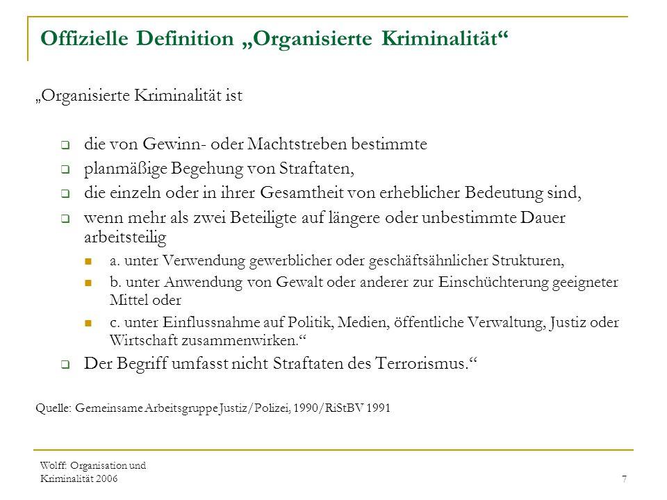"""Wolff: Organisation und Kriminalität 20067 Offizielle Definition """"Organisierte Kriminalität"""" """" Organisierte Kriminalität ist  die von Gewinn- oder Ma"""