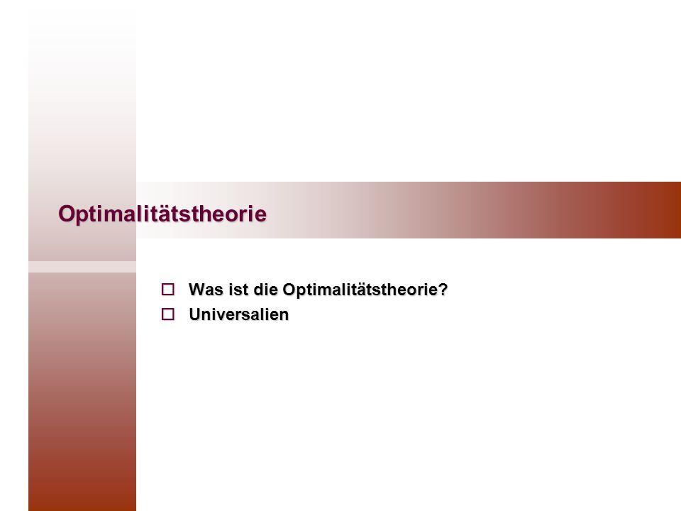 Optimalitätstheorie  Was ist die Optimalitätstheorie?  Universalien