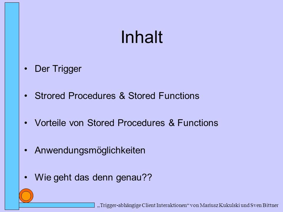 Inhalt Der Trigger Strored Procedures & Stored Functions Vorteile von Stored Procedures & Functions Anwendungsmöglichkeiten Wie geht das denn genau?.