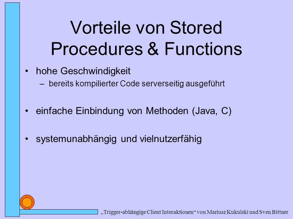 Anwendungsmöglichkeiten Als Reaktion auf Datenbank-Veränderungen kann über Trigger alles, was auch mit Stored Procedures & Functions möglich ist, ausgeführt werden.