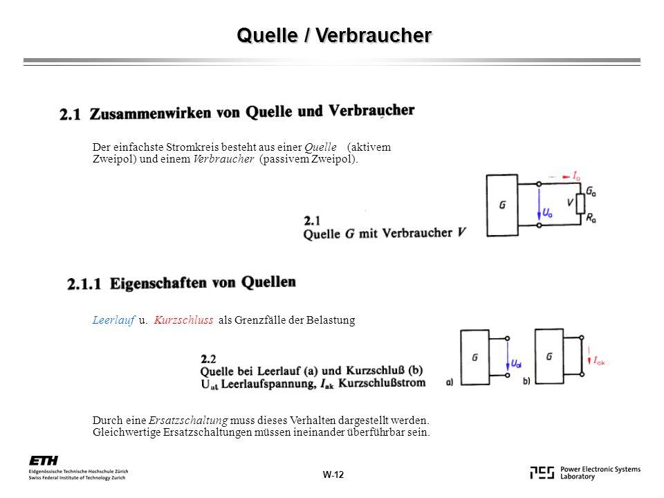 W-12 Quelle / Verbraucher Der einfachste Stromkreis besteht aus einer Quelle (aktivem Zweipol) und einem Verbraucher (passivem Zweipol). Leerlauf u. K