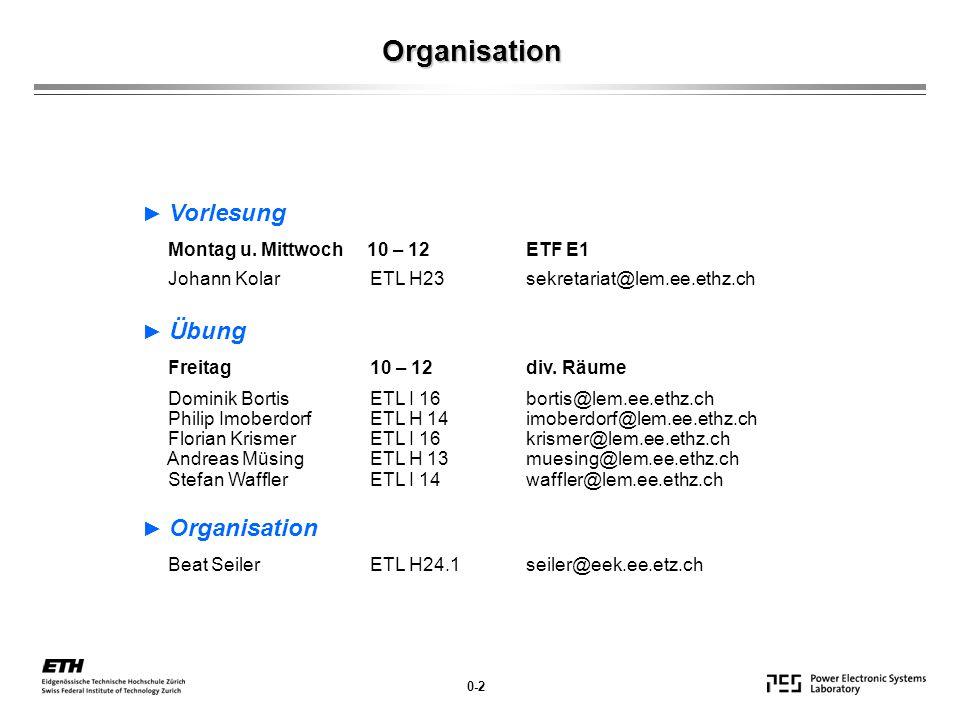 Organisation 0-2 ► Vorlesung Montag u. Mittwoch 10 – 12ETF E1 Johann Kolar ETL H23sekretariat@lem.ee.ethz.ch ► Übung Freitag 10 – 12div. Räume Dominik