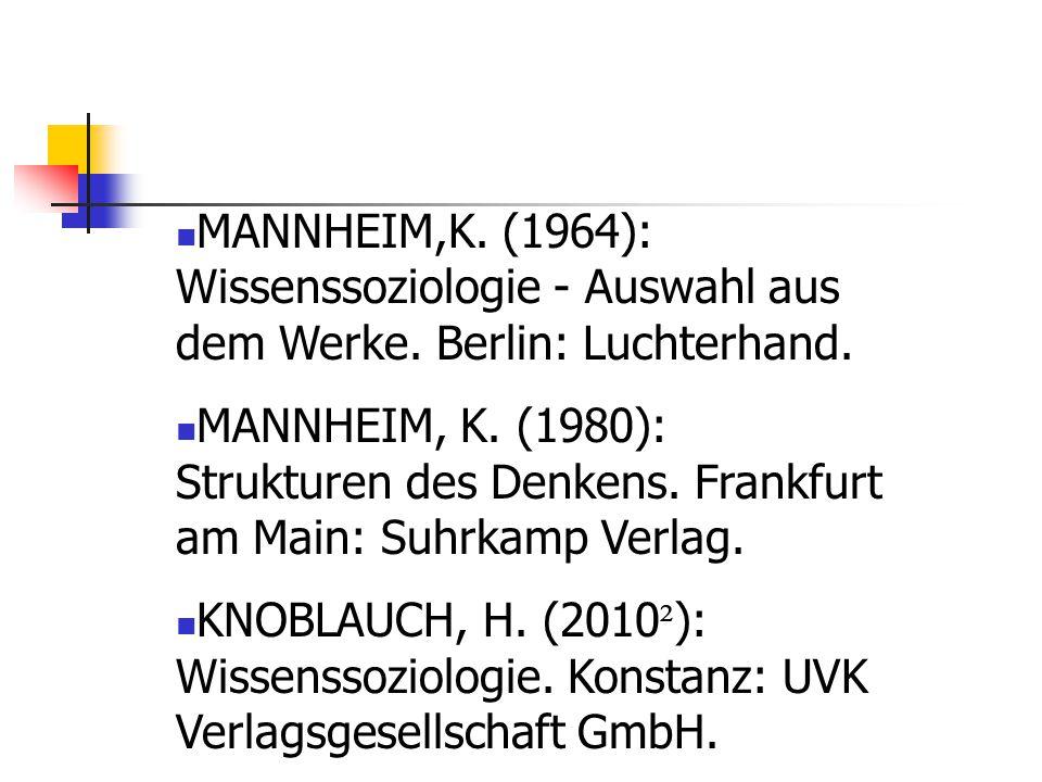 MANNHEIM,K. (1964): Wissenssoziologie - Auswahl aus dem Werke. Berlin: Luchterhand. MANNHEIM, K. (1980): Strukturen des Denkens. Frankfurt am Main: Su
