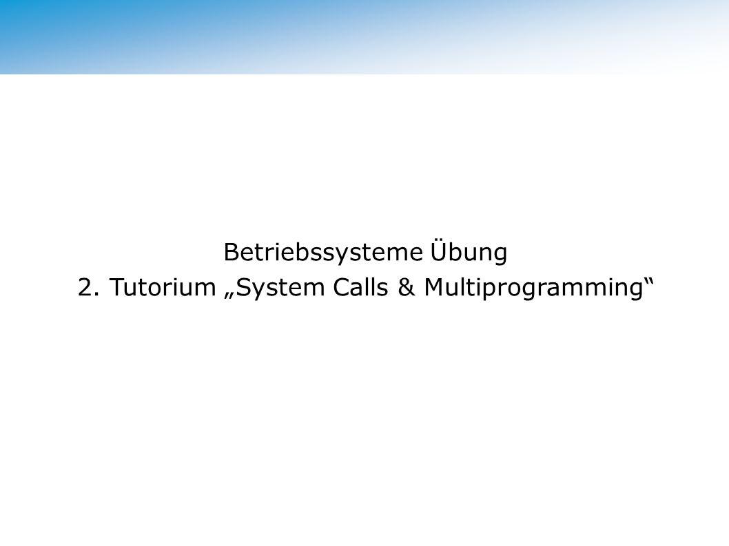 "Betriebssysteme Übung 2. Tutorium ""System Calls & Multiprogramming"