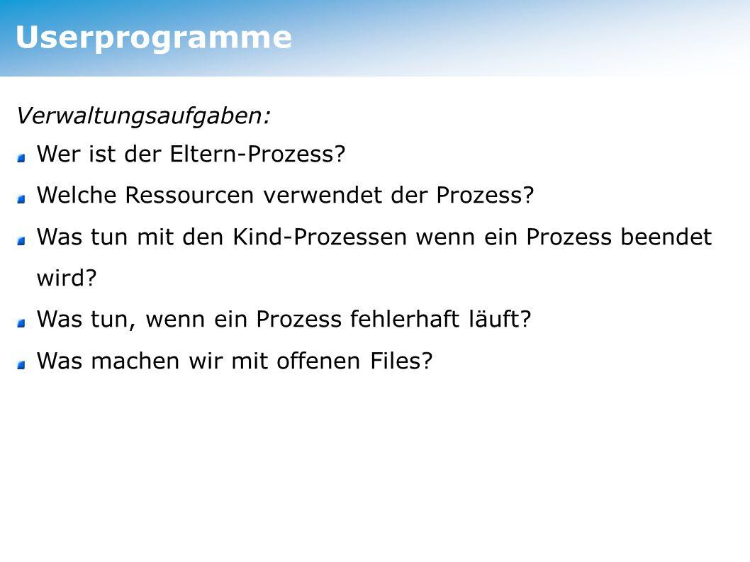 Userprogramme Verwaltungsaufgaben: Wer ist der Eltern-Prozess.