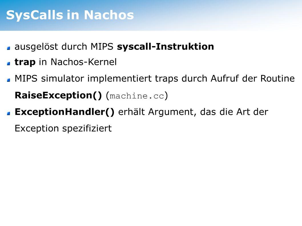 SysCalls in Nachos ausgelöst durch MIPS syscall-Instruktion trap in Nachos-Kernel MIPS simulator implementiert traps durch Aufruf der Routine RaiseException() ( machine.cc ) ExceptionHandler() erhält Argument, das die Art der Exception spezifiziert