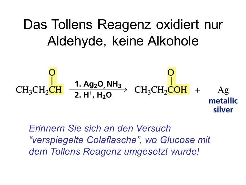 """Das Tollens Reagenz oxidiert nur Aldehyde, keine Alkohole Erinnern Sie sich an den Versuch """"verspiegelte Colaflasche"""", wo Glucose mit dem Tollens Reag"""