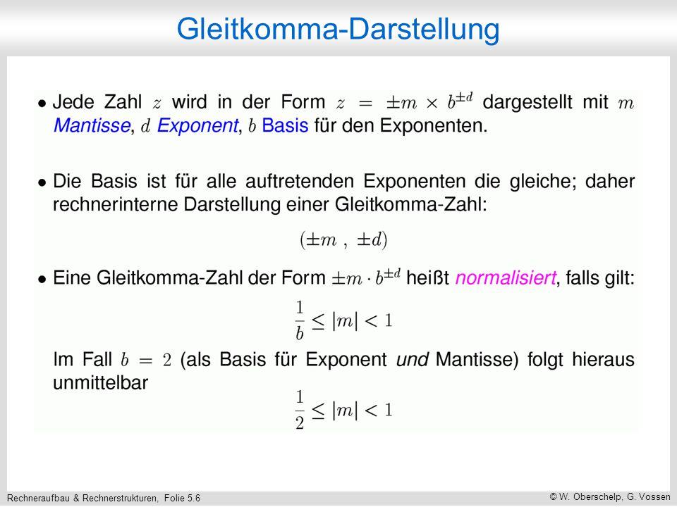Rechneraufbau & Rechnerstrukturen, Folie 5.6 © W. Oberschelp, G. Vossen Gleitkomma-Darstellung
