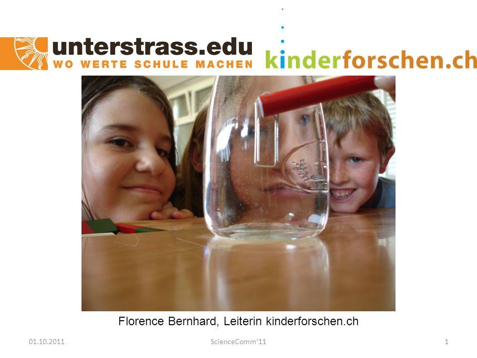 01.10.2011ScienceComm'111 Florence Bernhard, Leiterin kinderforschen.ch