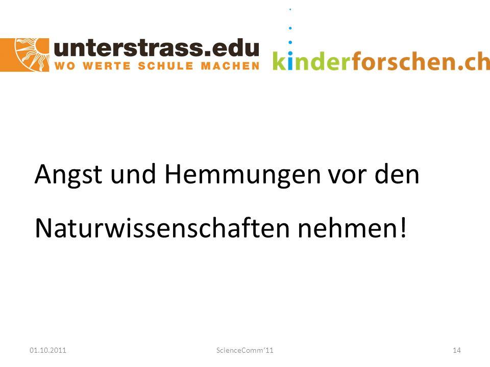 01.10.2011ScienceComm'1114 Angst und Hemmungen vor den Naturwissenschaften nehmen!