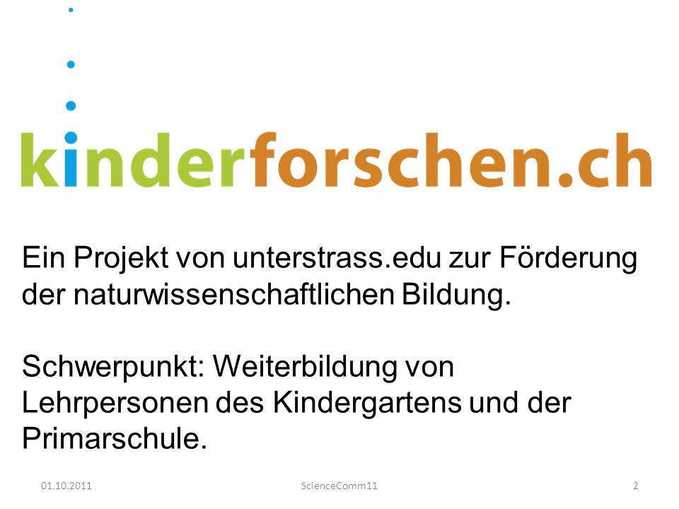 01.10.2011ScienceComm112 Ein Projekt von unterstrass.edu zur Förderung der naturwissenschaftlichen Bildung.
