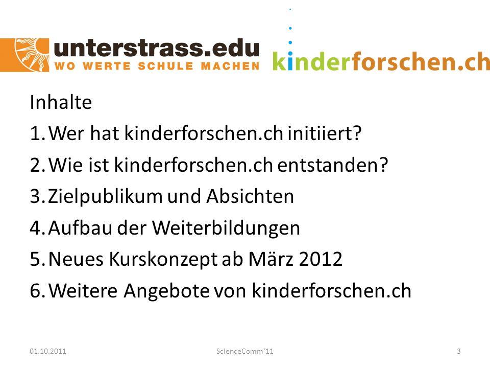 01.10.2011ScienceComm'113 Inhalte 1.Wer hat kinderforschen.ch initiiert.