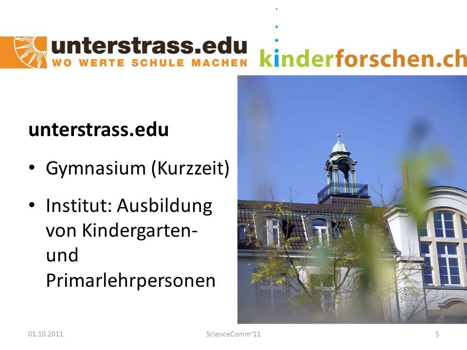 01.10.2011ScienceComm'115 unterstrass.edu Gymnasium (Kurzzeit) Institut: Ausbildung von Kindergarten- und Primarlehrpersonen