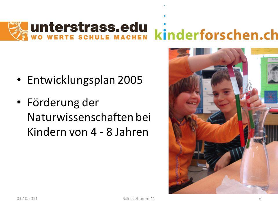 01.10.2011ScienceComm'116 Entwicklungsplan 2005 Förderung der Naturwissenschaften bei Kindern von 4 - 8 Jahren