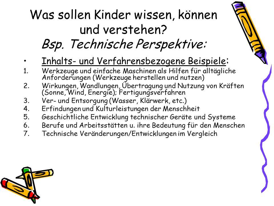 Was sollen Kinder wissen, können und verstehen? Bsp. Technische Perspektive: Inhalts- und Verfahrensbezogene Beispiele : 1.Werkzeuge und einfache Masc