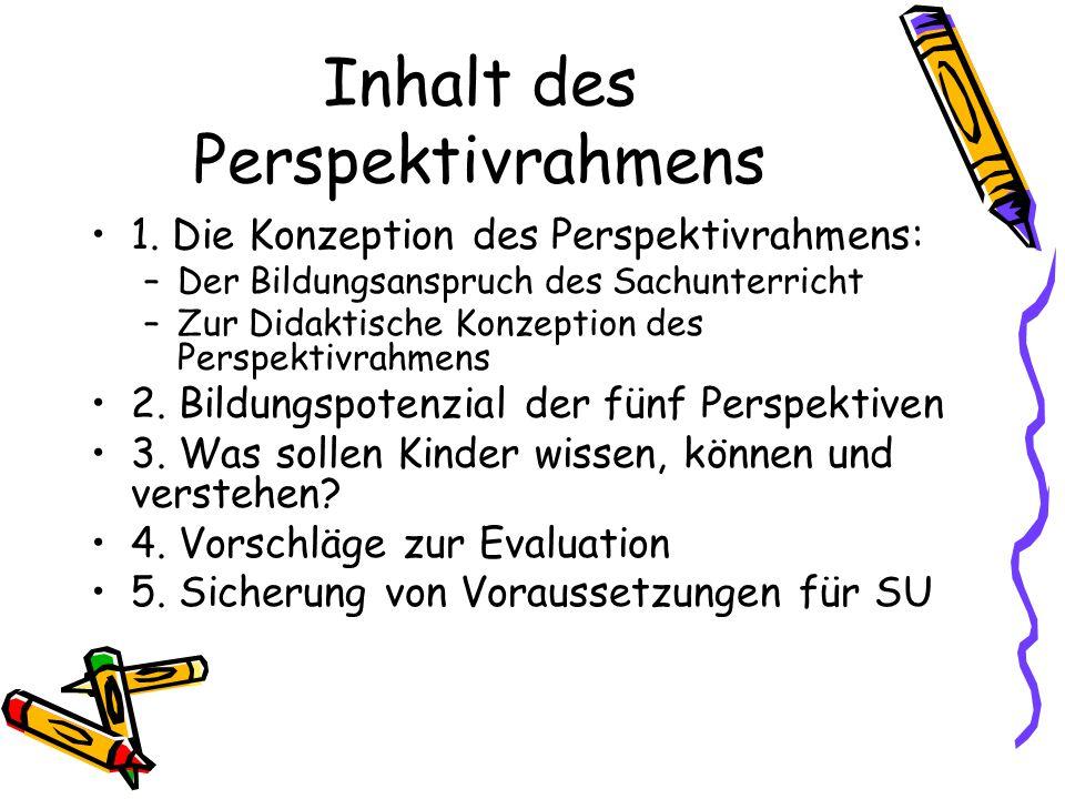 Inhalt des Perspektivrahmens 1. Die Konzeption des Perspektivrahmens: –Der Bildungsanspruch des Sachunterricht –Zur Didaktische Konzeption des Perspek