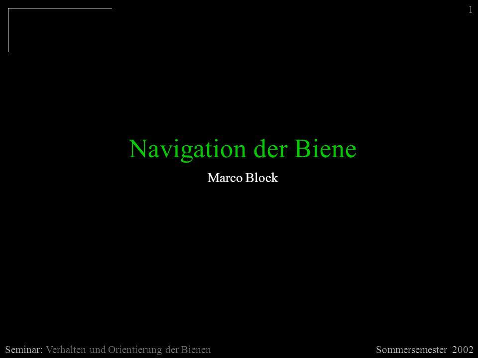 Navigation der Biene Sommersemester 2002Seminar: Verhalten und Orientierung der Bienen Marco Block 1