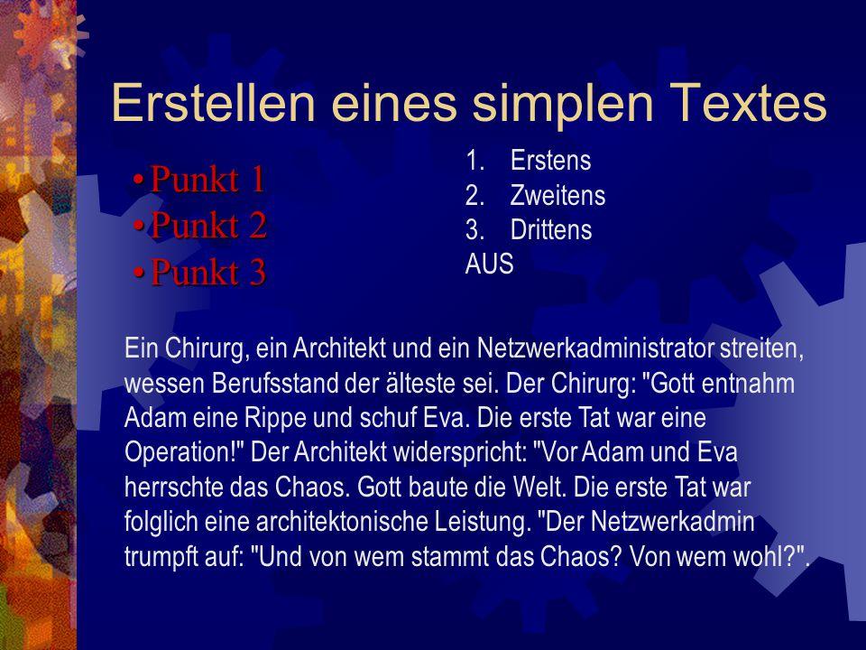 Erstellen eines simplen Textes 1.Erstens 2.Zweitens 3.Drittens AUS Punkt 1Punkt 1 Punkt 2Punkt 2 Punkt 3Punkt 3 Ein Chirurg, ein Architekt und ein Netzwerkadministrator streiten, wessen Berufsstand der älteste sei.