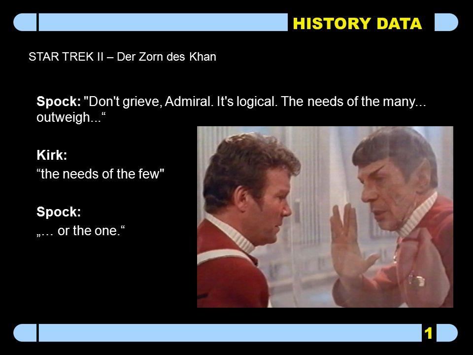 HISTORY DATA STAR TREK II – Der Zorn des Khan Spock: Don t grieve, Admiral.