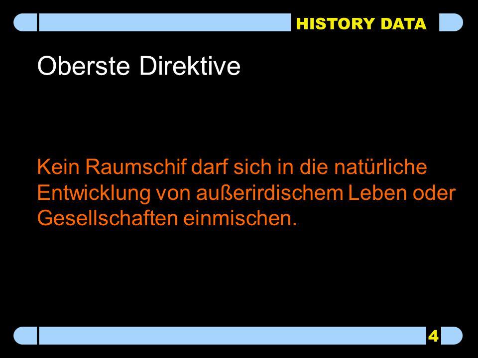 HISTORY DATA Kein Raumschif darf sich in die natürliche Entwicklung von außerirdischem Leben oder Gesellschaften einmischen. Oberste Direktive 4