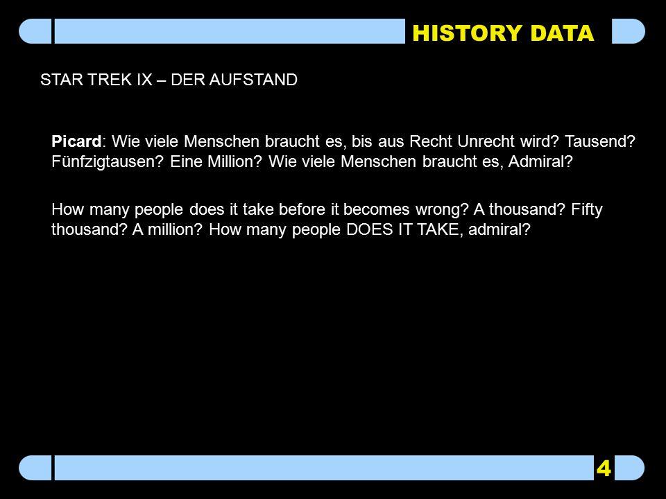 HISTORY DATA STAR TREK IX – DER AUFSTAND Picard: Wie viele Menschen braucht es, bis aus Recht Unrecht wird? Tausend? Fünfzigtausen? Eine Million? Wie
