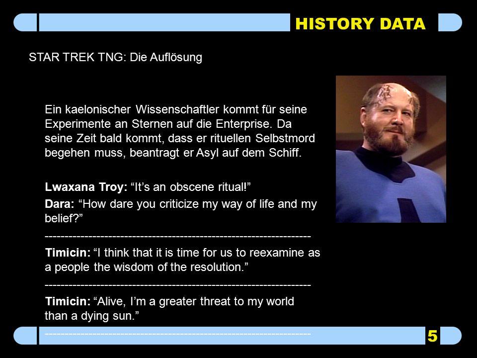 HISTORY DATA STAR TREK TNG: Die Auflösung 5 Ein kaelonischer Wissenschaftler kommt für seine Experimente an Sternen auf die Enterprise. Da seine Zeit