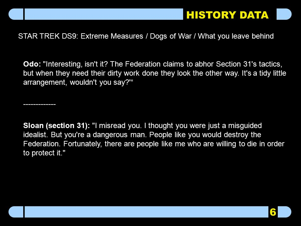 HISTORY DATA STAR TREK DS9: Extreme Measures / Dogs of War / What you leave behind Odo: Interesting, isn t it.