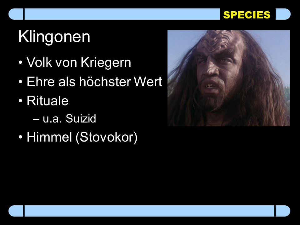 SPECIES Klingonen Volk von Kriegern Ehre als höchster Wert Rituale – u.a. Suizid Himmel (Stovokor)