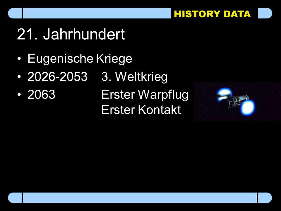 HISTORY DATA 21. Jahrhundert Eugenische Kriege 2026-2053 3. Weltkrieg 2063Erster Warpflug Erster Kontakt