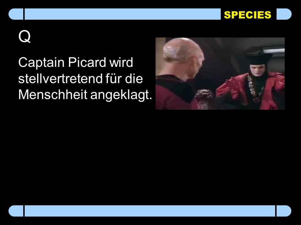 SPECIES Q Captain Picard wird stellvertretend für die Menschheit angeklagt.