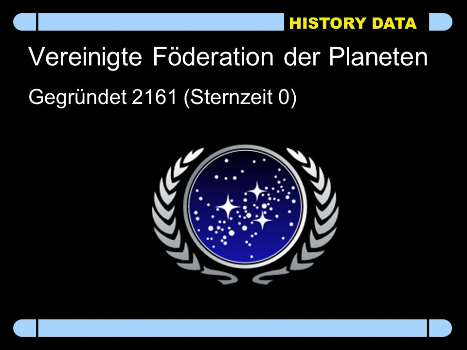 HISTORY DATA Vereinigte Föderation der Planeten Gegründet 2161 (Sternzeit 0)