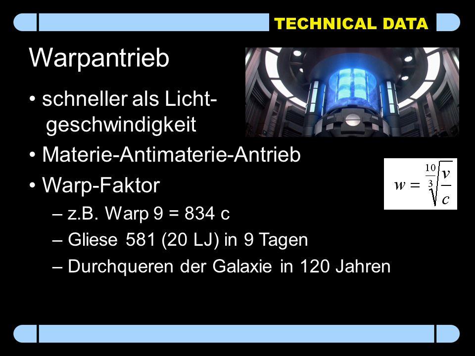 TECHNICAL DATA Warpantrieb schneller als Licht- geschwindigkeit Materie-Antimaterie-Antrieb Warp-Faktor – z.B. Warp 9 = 834 c – Gliese 581 (20 LJ) in