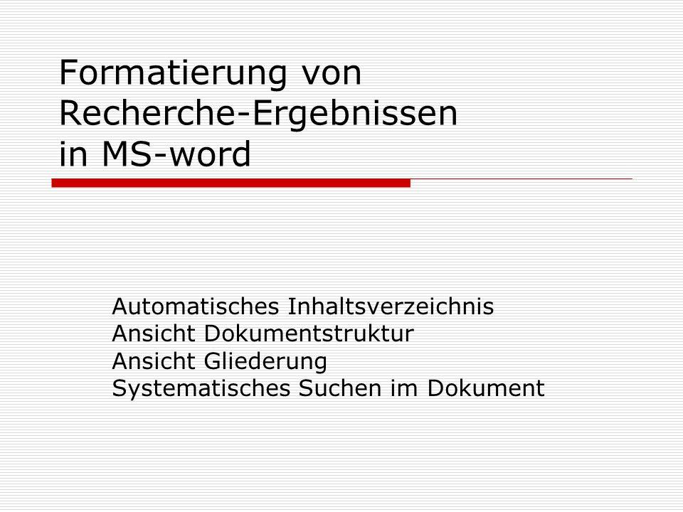 Formatierung von Recherche-Ergebnissen in MS-word Automatisches Inhaltsverzeichnis Ansicht Dokumentstruktur Ansicht Gliederung Systematisches Suchen i