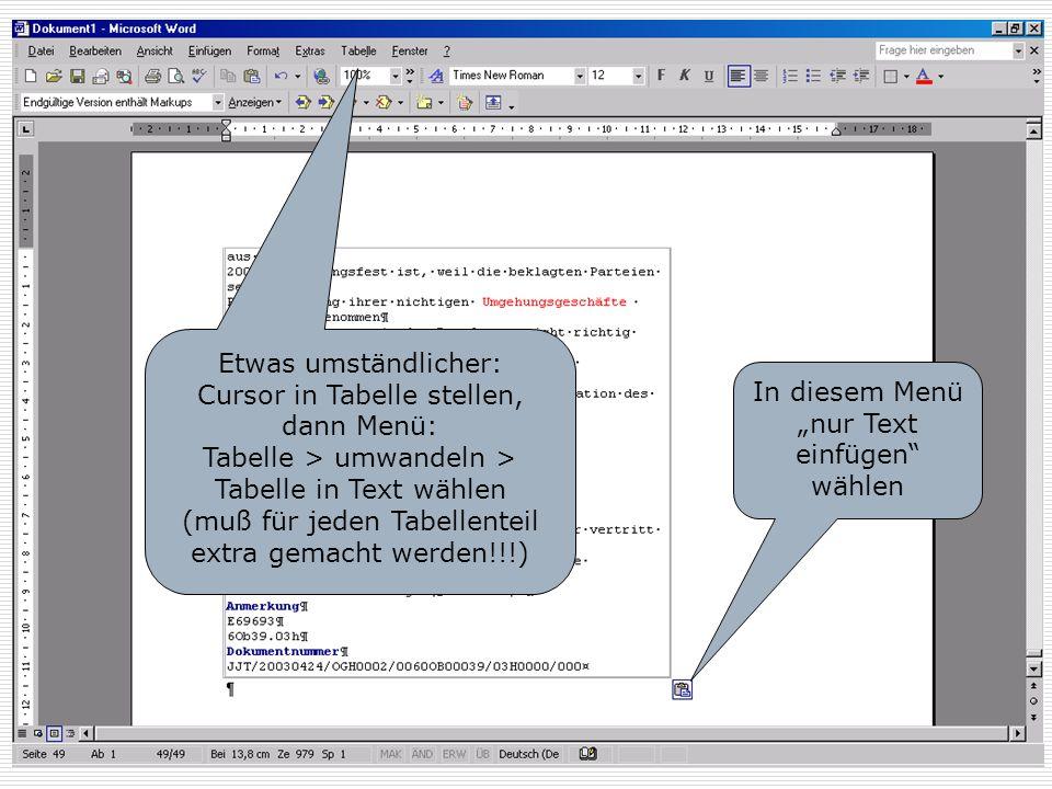 """Tabelle beseitigen In diesem Menü """"nur Text einfügen"""" wählen Etwas umständlicher: Cursor in Tabelle stellen, dann Menü: Tabelle > umwandeln > Tabelle"""