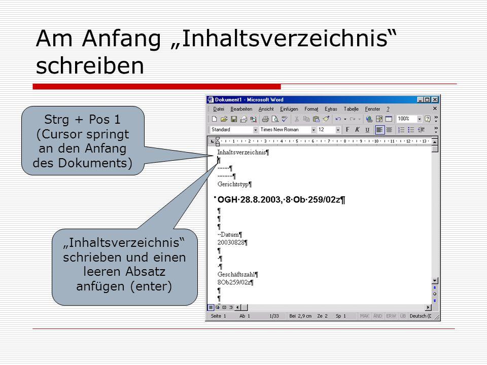 "Am Anfang ""Inhaltsverzeichnis"" schreiben Strg + Pos 1 (Cursor springt an den Anfang des Dokuments) ""Inhaltsverzeichnis"" schrieben und einen leeren Abs"