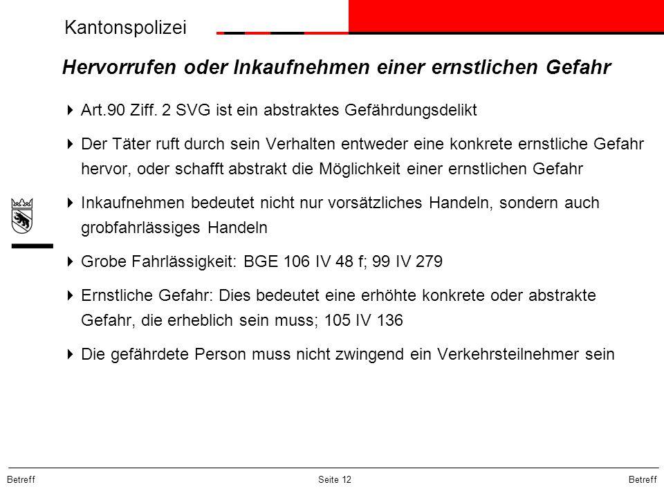 Kantonspolizei Betreff Seite 12 Hervorrufen oder Inkaufnehmen einer ernstlichen Gefahr  Art.90 Ziff.