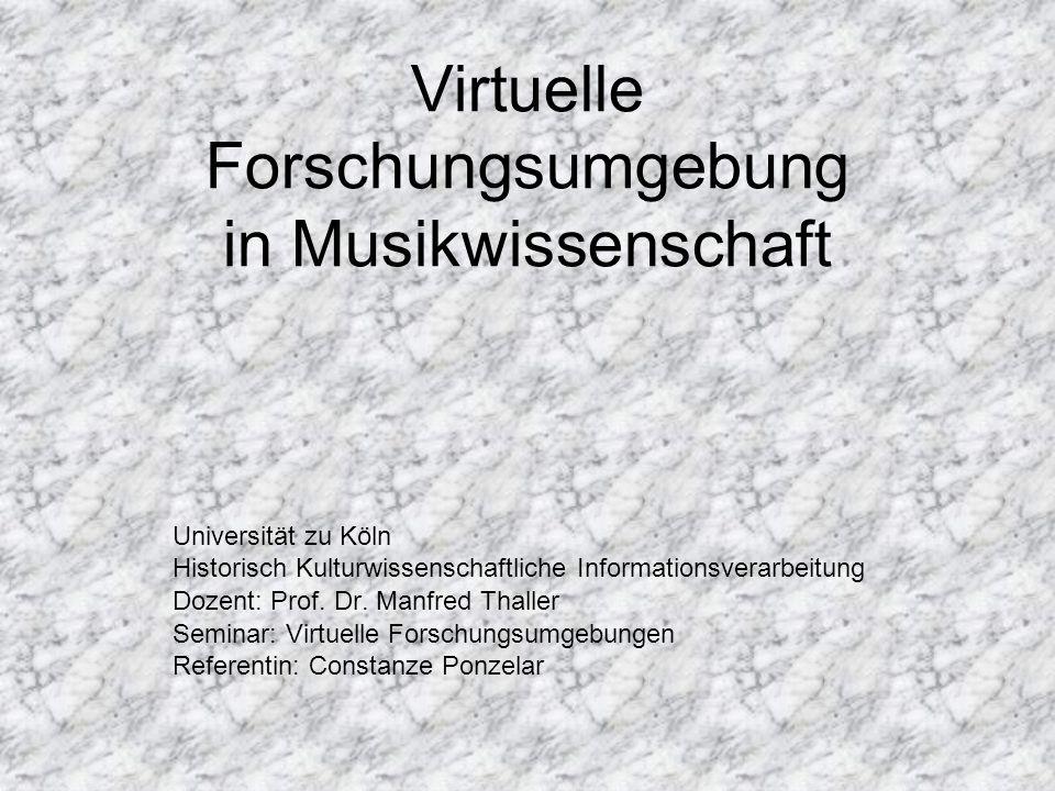 Virtuelle Forschungsumgebung in Musikwissenschaft Universität zu Köln Historisch Kulturwissenschaftliche Informationsverarbeitung Dozent: Prof.