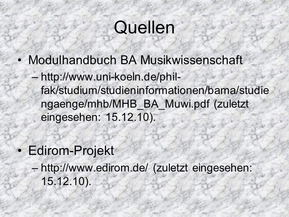 Quellen Modulhandbuch BA Musikwissenschaft –http://www.uni-koeln.de/phil- fak/studium/studieninformationen/bama/studie ngaenge/mhb/MHB_BA_Muwi.pdf (zu