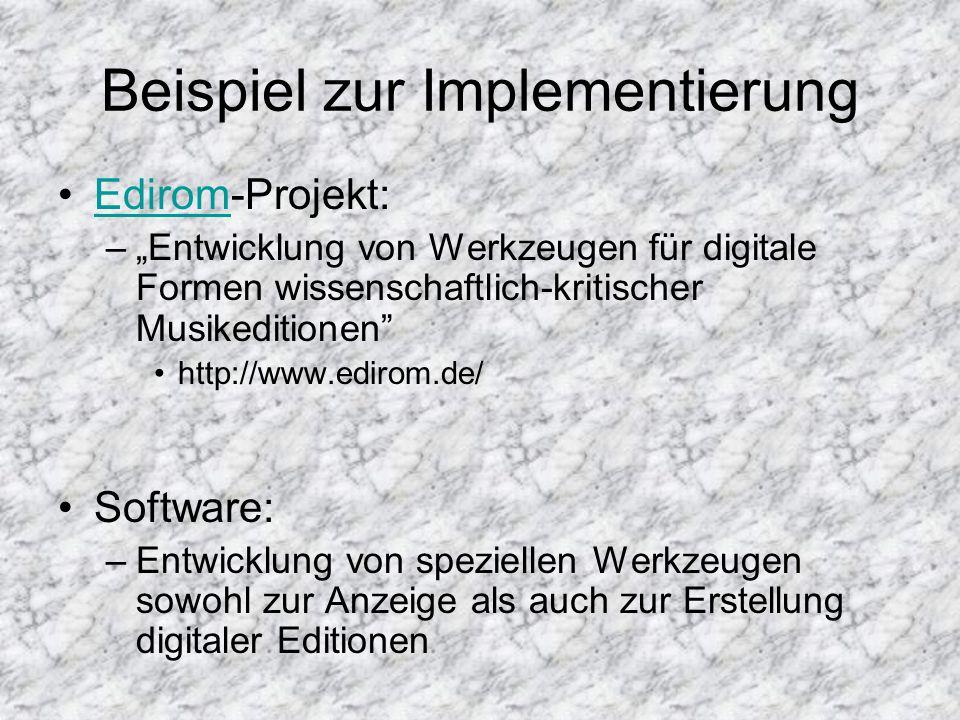 """Beispiel zur Implementierung Edirom-Projekt:Edirom –""""Entwicklung von Werkzeugen für digitale Formen wissenschaftlich-kritischer Musikeditionen http://www.edirom.de/ Software: –Entwicklung von speziellen Werkzeugen sowohl zur Anzeige als auch zur Erstellung digitaler Editionen"""