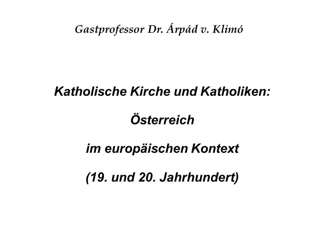 Gastprofessor Dr. Árpád v. Klimó Katholische Kirche und Katholiken: Österreich im europäischen Kontext (19. und 20. Jahrhundert)