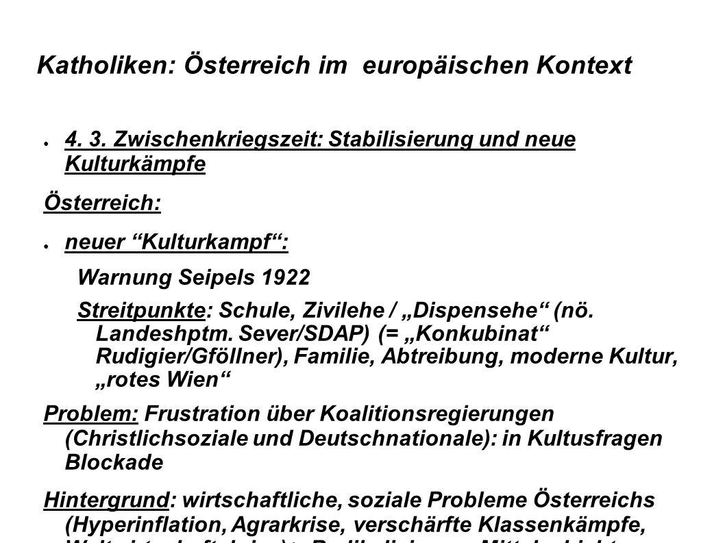 """Katholiken: Österreich im europäischen Kontext ● 4. 3. Zwischenkriegszeit: Stabilisierung und neue Kulturkämpfe Österreich: ● neuer """"Kulturkampf"""": War"""