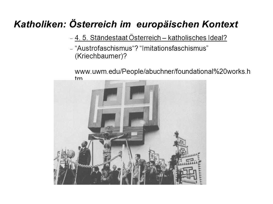 """Katholiken: Österreich im europäischen Kontext  4. 5. Ständestaat Österreich – katholisches Ideal?  """"Austrofaschismus""""? """"Imitationsfaschismus"""" (Krie"""