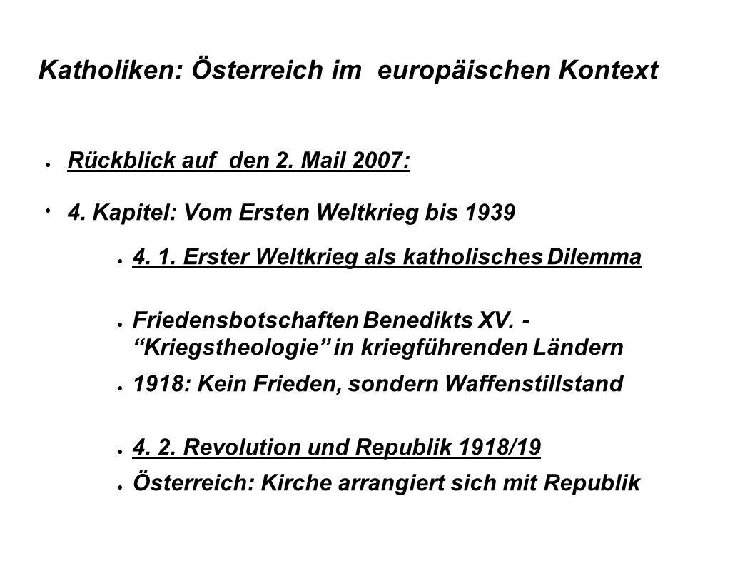 Katholiken: Österreich im europäischen Kontext ● Rückblick auf den 2. Mail 2007: ● 4. Kapitel: Vom Ersten Weltkrieg bis 1939 ● 4. 1. Erster Weltkrieg
